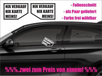 Autofensteraufkleber NIX VERKAUF NIX KARTE MEINS!